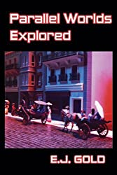 Parallel Worlds Explored by E. J. Gold (2010-04-01)