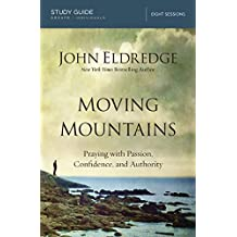 Moving Mountains Study Guide: Praying with Passion, Confidence, and Authority (Step By Step Guide)
