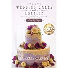 Wedding Cakes With Lorelie Step-by-Step (English Edition)