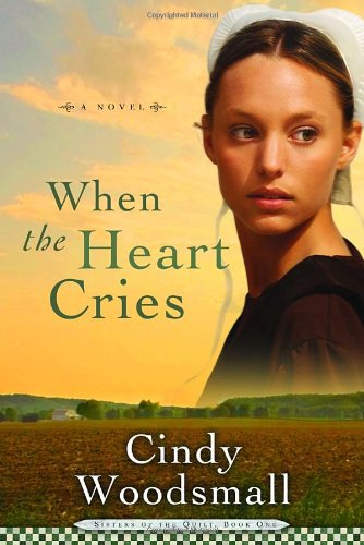 When The Heart Cries Sisters Of The Quilt Book 1