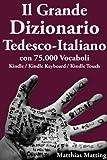 Il Grande Dizionario Tedesco-Italiano con 75.000 vocaboli (Dizionario Italiano Vol. 1)