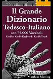 Il Grande Dizionario Tedesco-Italiano con 75.000 vocaboli (Dizionario Italiano Vol. 1) (Italian Edition)
