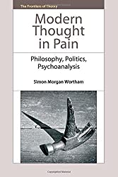Modern Thought in Pain: Philosophy, Politics, Psychoanalysis (The Frontiers of Theory) by Dr. Simon Morgan Wortham (2015-05-31)