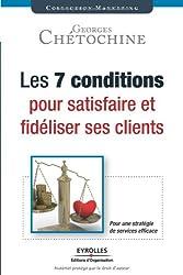 Les 7 conditions pour satisfaire et fidéliser ses clients: Une stratégie de services efficace.