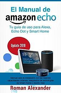 primeros puestos google: Manual de Amazon Echo: Tu guía de uso para Alexa, Echo Dot y Smart Home (Sistema...