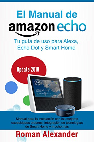 Manual de Amazon Echo: Tu guía de uso para Alexa, Echo Dot y Smart Home (Sistema Smart Home nº 1) por Roman Alexander