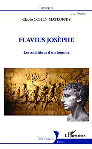 Flavius Josèphe: Les ambitions d'un homme (Historiques) par Claude Cohen-Matlofsky
