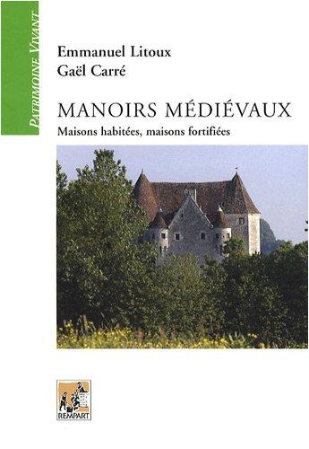 Manoirs médiévaux : Maisons habitées, maisons fortifiées (XIIe-XVe siècles)