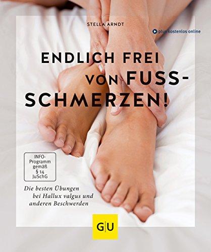 Endlich frei von Fußschmerzen!: Die besten Übungen bei Hallux Valgus und anderen Beschwerden (GU Multimedia Körper, Geist & Seele)