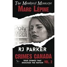 Marc L??pine: The Montreal Massacre (Crimes Canada: True Crimes That Shocked The Nation) by RJ Parker (2015-04-01)