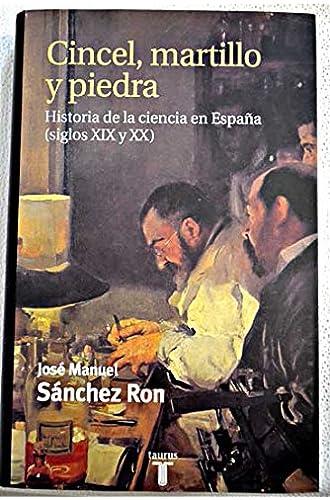 Cincel, Martillo Y Piedra. Historia De La Ciencia En España