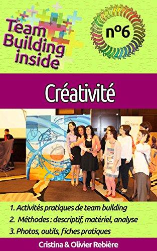 Team Building inside n°6 - Créativité: Créez et vivez l'esprit d'équipe! par Olivier Rebière