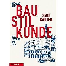Baustilkunde: 3500 Bauten aus der alten und neuen Welt. Alle Epochen und Stile in über 1700 Zeichnungen
