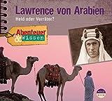 Abenteuer & Wissen: Lawrence von Arabien - Held oder Verräter? - Robert Steudtner