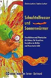 Schachtelfresser und Sonnenwürmer: Geschichten und Phantasien als Anlass für kreatives Gestalten in Atelier und Kunstunterricht