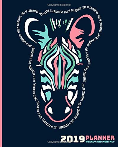 2019 Planner Weekly And Monthly: Calendar Schedule and Organizer. Inspirational Quotes, Colorful Zebra Cover Navy Background | January 2019 through December 2019 -