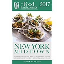 New York/Midtown - 2017: The Food Enthusiast's Complete Restaurant Guide