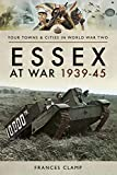 Essex at War, 1939-45 (Your Towns & Cities in World War Two)