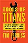 Tools of Titans: The Tactics, Routine...