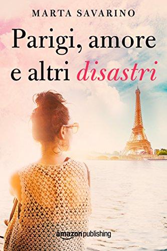 Parigi, amore e altri disastri di [Savarino, Marta]