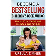 Become A Bestselling Children's Book Author: How to Write, Publish, and Promote a Book for Kids (English Edition)