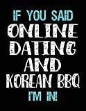 If You Said Online Dating And Korean BBQ I'm In: Blank Sketch, Draw and Doodle Book
