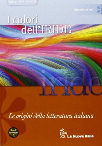 I colori dell'iride. Le origini della letteratura italiana. Per le Scuole superiori. Con espansione online
