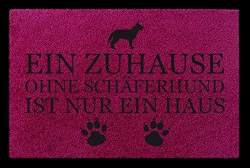 FUSSMATTE Türmatte EIN ZUHAUSE OHNE [ SCHÄFERHUND ] Hund Tierisch Viele Farben Fuchsia