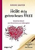 Heile dein gebrochenes Herz: Schritt für Schritt vom Herzschmerz zum Lebensglück. Ein Ausfüllbuch gegen Liebeskummer - Simone Sauter