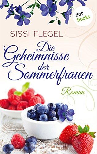 Die Geheimnisse  der Sommerfrauen: Roman von [Flegel, Sissi]