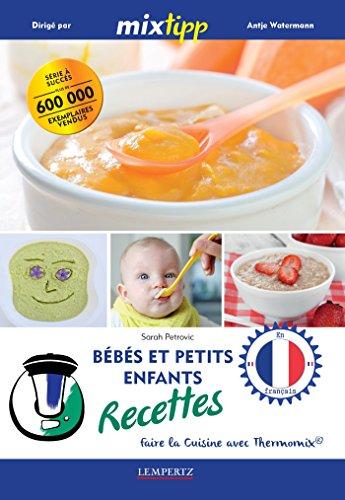 MIXtipp: Bébés et petits enfants Recettes (francais): faire la cuisine avec Thermomix® (Kochen mit dem Thermomix) par Sarah Petrovic