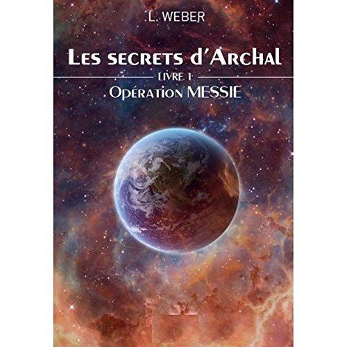 Opération MESSIE: Les secrets d'Archal par Laurent Weber