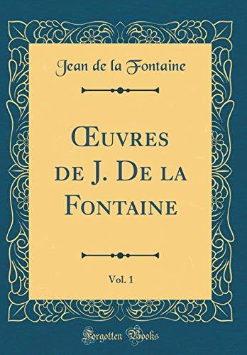Oeuvres de J. de la Fontaine, Vol. 1 (Classic Reprint) par Jean de La Fontaine
