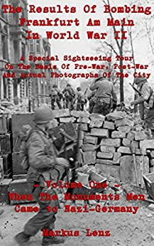 The results of bombing Frankfurt am Main in World War II: A special sightseeing tour on the basis of pre-war, post-war and actual photographs of the city ... to Nazi-Germany Book 1) (English Edition) par [Lenz, Markus]