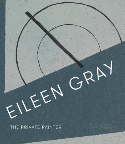 Eileen Gray: The Private Painter by Peter Adam (2015-10-01)