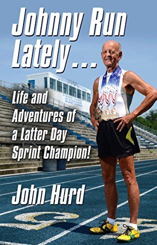 JOHNNY RUN LATELY: The Life and Adventures of a Latter Day Sprint Champion (English Edition) por John Hurd