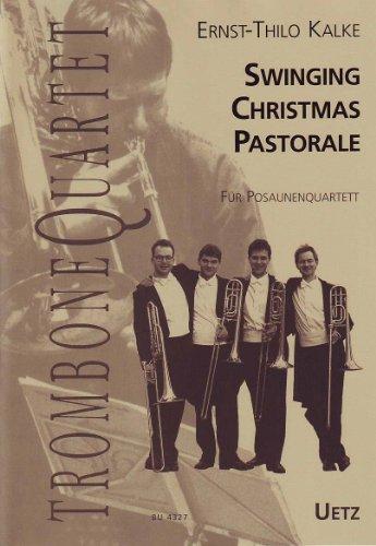Swinging Christmas Pastorale. Alte Weihnachtslieder in neuem Gewand für Posaunenquartett (-Quintett) / for Trombone Quartet (Quintet) (Trombone Quartet)