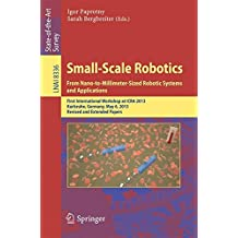 Small-Scale Robotics From Nano- to Millimeter-Sized Robotic Systems and Applications: First International Workshop, microICRA 2013, Karlsruhe, ... / Lecture Notes in Artificial Intelligence)