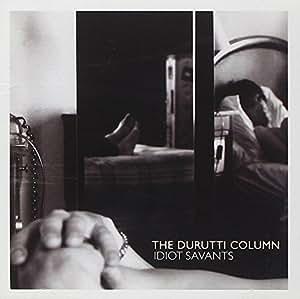 DURUTTI COLUMN / IDIOT SAVANTS