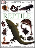 Reptile [With More Than 60 Reusable Full-Color Stickers] (DK Ultimate Sticker Books)