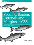 Padding, Borders, Outlines, and Margins in CSS: CSS Box Model Details