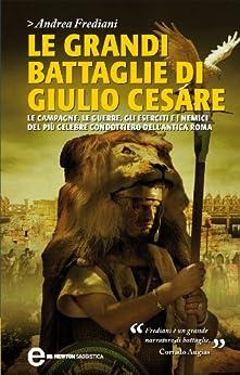 Le grandi battaglie di Giulio Cesare (eNewton Saggistica) di [Frediani, Andrea]