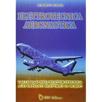 Elettrotecnica Aeronautica. Dalle Basi Dell'elettrotecnica Agli Impianti Elettrici Di Bordo