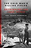 The Cold War's Killing Fields: Rethinking the Long Peace - Paul Thomas Chamberlin