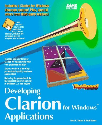 Developing Clarion for Windows Applications/Book and Disk by Ross A. Santos (1995-02-01)