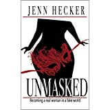 Unmasked: Becoming a real woman in a fake world (English Edition)