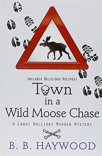 Town in a Wild Moose Chase (Candy Holliday Murder Mystery)