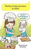 Martina, Conejo y las clases de cocina: Cuento para enseñar a comer sano a los...
