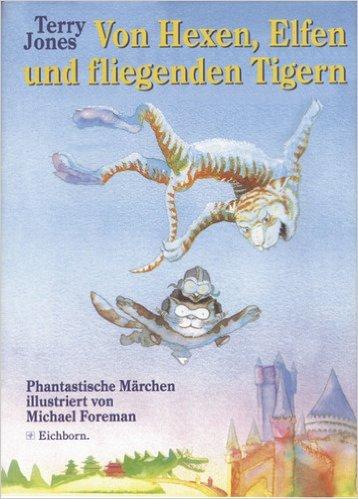 Von Hexen, Elfen und fliegenden Tigern: Phantastische Märchen