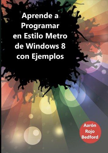 Aprende a Programar el Estilo Metro de Windows 8 con Ejemplos por Aarón Rojo Bedford